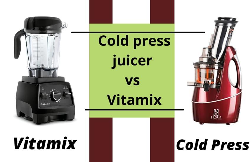 Cold press juicer vs Vitamix