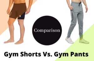 Gym Shorts VS Gym Pants Which Are More Comfortable for Doing a Workout